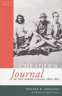 Cheadles Journal Of Trip Across Canada: 1862-1863  by  Walter Cheadle