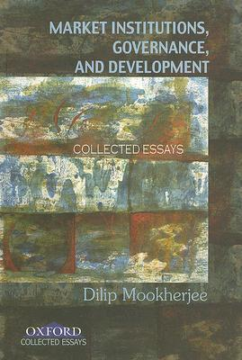 Market Institutions, Governance, and Development: Collected Essays  by  Dilip Mookherjee
