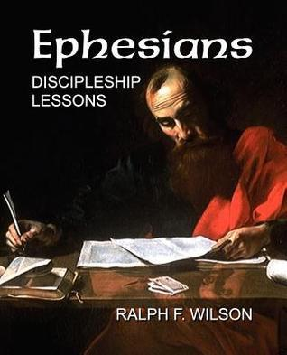 Ephesians: Discipleship Lessons  by  Ralph F. Wilson