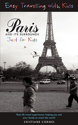 Paris and Its Surrounds Just for Kids  by  Cristiane Cornes