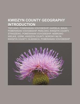 Kwidzyn County Geography Introduction: Trzciano, Pomeranian Voivodeship, Gardeja, Bia KI, Pomeranian Voivodeship, Paw Owo, Kwidzyn County Books LLC
