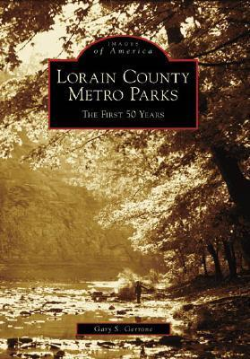 Lorain County Metro Parks:: The First 50 Years  by  Gary S. Gerrone