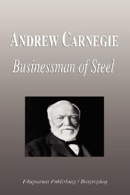 Andrew Carnegie - Businessman of Steel  by  Biographiq