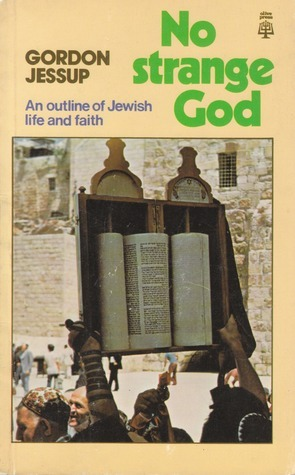No Strange God: An Outline Of Jewish Life And Faith  by  Gordon Jessup