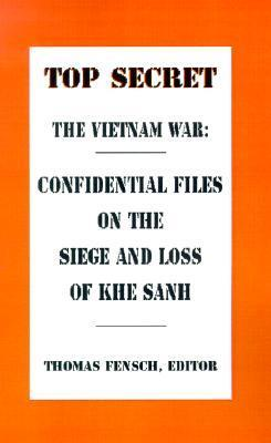 The Vietnam War: Confidential Files on the Siege and Loss of Khe Sanh Thomas Fensch