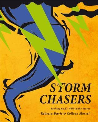 Storm Chasers: Seeking Gods Will in the Storm Rebecca Davis