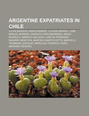 Argentine Expatriates in Chile: Lucas Barrios, Mario Kempes, Claudio Borghi, Jos Manuel Moreno, Rodolfo Arruabarrena, Diego Rivarola  by  Source Wikipedia
