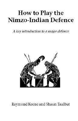 How to Play the Nimzo-Indian Defence  by  Raymond D. Keene