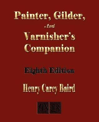 Painter, Gilder, and Varnishers Companion - Eighth Edition Henry Carey Baird
