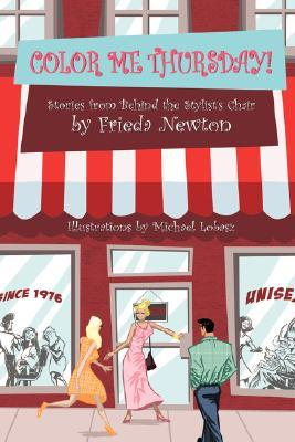 Color Me Thursday!: Stories from Behind the Stylists Chair  by  Frieda J. Newton