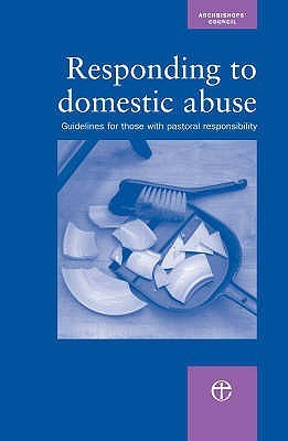 Responding To Domestic Abuse: Guidelines For Those With Pastoral Responsibilities Archbishops Council