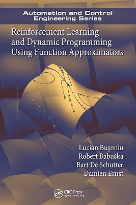 Reinforcement Learning And Dynamic Programming Using Function Approximators Lucian Buşoniu