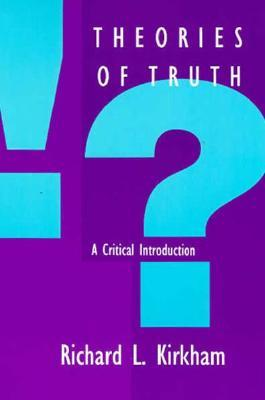 Theories of Truth: A Critical Introduction Richard L. Kirkham