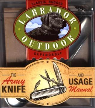 Labrador Outdoor: The Army Knife And Usage Manual Brion OConnor