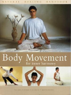 Body Movement for Inner Harmony: Natural Healing Handbook  by  Mark   Evans