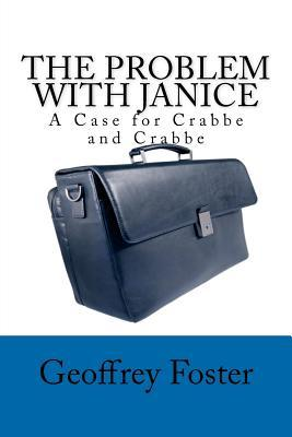 The Problem with Janice: A Case for Crabbe and Crabbe  by  Geoffrey Foster