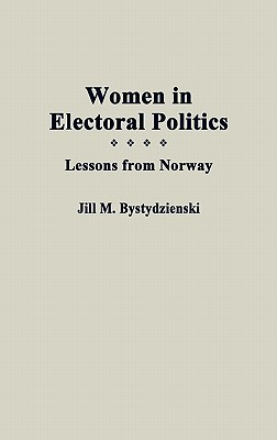 Women in Electoral Politics: Lessons from Norway  by  Jill M. Bystydzienski