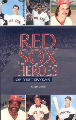 Red Sox Heroes Of Yesteryear  by  Herb Crehan