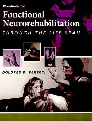Workbook for Functional Neurorehabilitation Through the Life Span  by  Dolores B. Bertoti