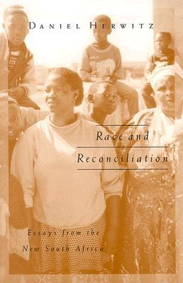 Race And Reconciliation: Essays From The New South Africa Daniel Alan Herwitz