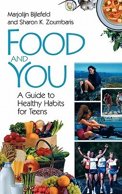 Food and You: A Guide to Healthy Habits for Teens Marjolijn Bijlefeld