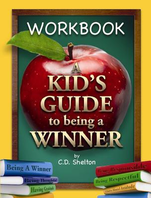A Kids Guide to Being a Winner Workbook C.D. Shelton