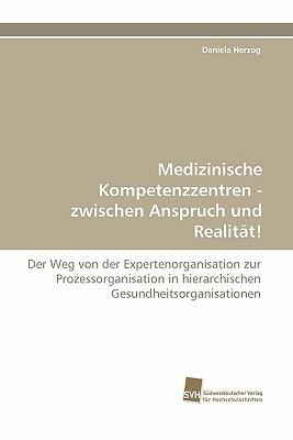 Medizinische Kompetenzzentren - Zwischen Anspruch Und Realitat!  by  Daniela Herzog
