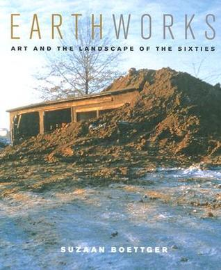 Earthworks: Art and the Landscape of the Sixties  by  Suzaan Boettger