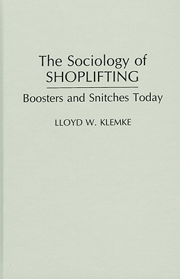 The Sociology of Shoplifting: Boosters and Snitches Today Lloyd W. Klemke
