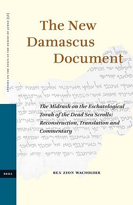 The New Damascus Document: The Midrash on the Eschatological Torah of the Dead Sea Scrolls: Reconstruction, Translation and Commentary  by  Ben Zion Wacholder