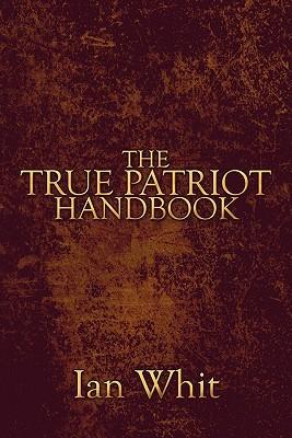 The True Patriot Handbook  by  Ian Whit