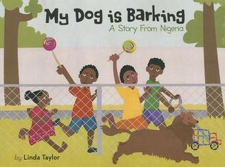 My Dog Is Barking: A Story from Nigeria  by  Linda Taylor