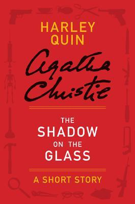 The Shadow on the Glass: A Short Story  by  Agatha Christie