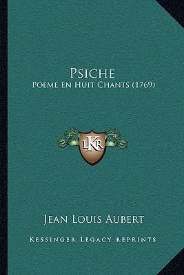 Psiche: Poeme En Huit Chants (1769) Jean Louis Aubert
