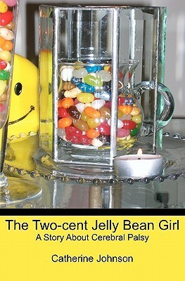 The Two-Cent Jelly Bean Girl: A Story about Cerebral Palsy Catherine Johnson