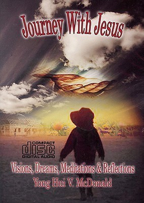 Journey With Jesus (CD): Visions, Dreams, Meditations and Reflections Yong Mcdonald