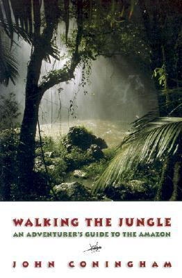Walking the Jungle: An Adventurers Guide to the Amazon John Coningham