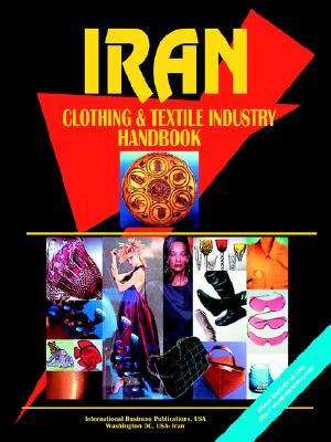 Iran Clothing and Textile Industry Handbook USA International Business Publications