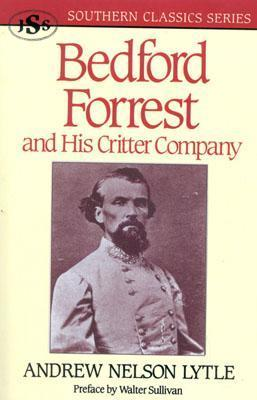 Bedford Forrest: And His Critter Company  by  Andrew Lytle