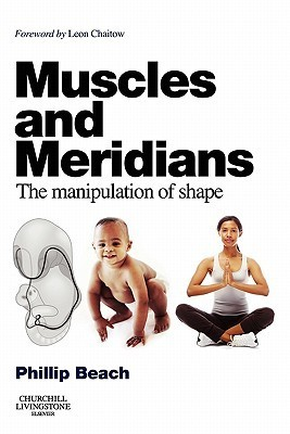 Muscles and Meridians: The Manipulation of Shape  by  Phillip Beach