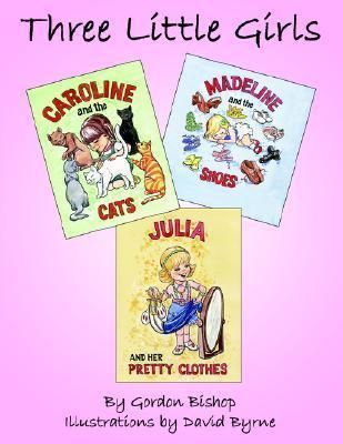 Three Little Girls: Caroline Madeline Julia  by  Gordon Bishop