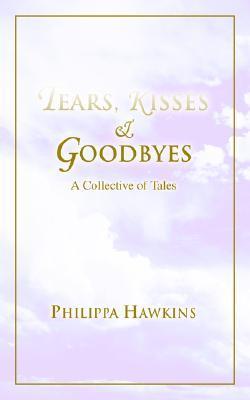 Tears, Kisses & Goodbyes Philippa Hawkins