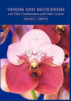 Vandas and Ascocendas and Their Combinations with Other Genera David L. Grove