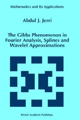 The Gibbs Phenomenon in Fourier Analysis, Splines and Wavelet Approximations  by  Abdul J. Jerri