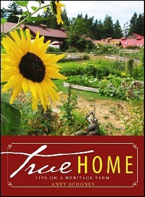 True Home: Life on a Heritage Farm Anny Scoones