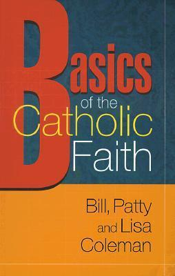 Basics of the Catholic Faith Bill Coleman