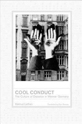 Cool Conduct: The Culture of Distance in Weimar Germany  by  Helmut Lethen
