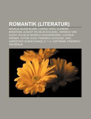 Romantik (Literatur): Novalis, Blaue Blume, Ludwig Tieck, Clemens Brentano, August Wilhelm Schlegel, Heinrich Von Kleist Source Wikipedia