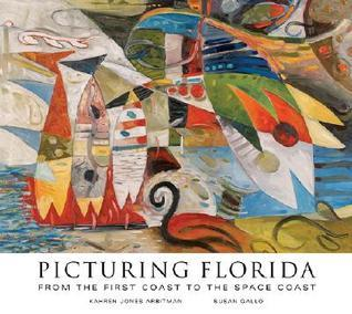Picturing Florida: From the First Coast to the Space Coast Kahren Jones Arbitman