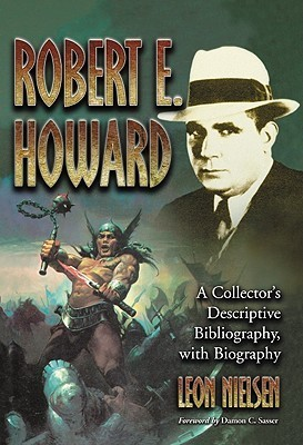 Robert E. Howard: A Collectors Descriptive Bibliography of American and British Hardcover, Paperback, Magazine, Special and Amateur Editions, with a Biography Leon Nielsen
